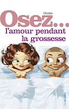 Télécharger le livre :  Osez l'amour pendant la grossesse