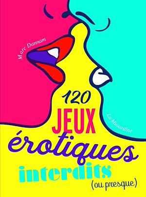 Téléchargez le livre :  120 jeux érotiques interdits (ou presque)