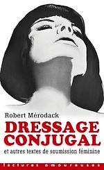 Télécharger cet eBook : Dressage conjugal - Et autres textes de soumission féminine