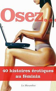 Téléchargez le livre :  Osez 40 histoires érotiques au féminin