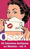 Télécharger le livre :  Osez 40 histoires érotiques au féminin - Volume 2