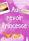 Télécharger le livre :  Au revoir Princesse