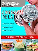 Téléchargez le livre :  L'Assiette de la force 100 recettes spécial force. Prise de muscle, gain de force, perte de poids