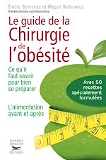 Download this eBook Le Guide de la chirurgie de l'obésité - Ce qu'il faut savoir pour bien se préparer. L'alimentation a