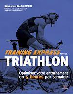 Téléchargez le livre :  Training express pour le triathlon