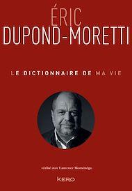 Téléchargez le livre :  Le dictionnaire de ma vie - Eric Dupond-Moretti