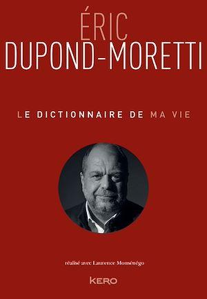 Image de couverture (Le dictionnaire de ma vie - Eric Dupond-Moretti)