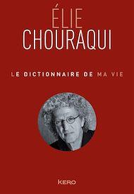 Téléchargez le livre :  Le dictionnaire de ma vie - Elie Chouraqui