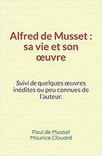 Download this eBook Alfred de Musset, sa vie et son œuvre