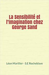 Téléchargez le livre :  La Sensibilité et l'imagination chez George Sand