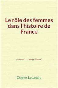 Téléchargez le livre :  Le Rôle des femmes dans l'histoire de France