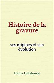 Téléchargez le livre :  Histoire de la gravure: ses origines et son évolution