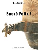 Download this eBook Sacré Félix !
