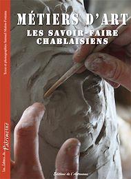 Téléchargez le livre :  Métiers d'art, les savoir-faire chablaisiens