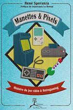 Téléchargez le livre :  Manettes & pixels