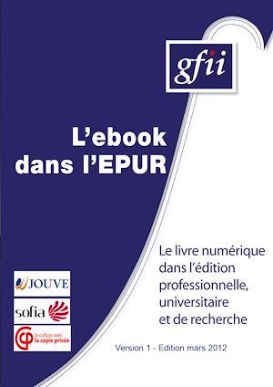 Téléchargez le livre :  L'ebook dans l'EPUR - Le livre numérique dans l'édition professionnelle, universitaire et de recherche