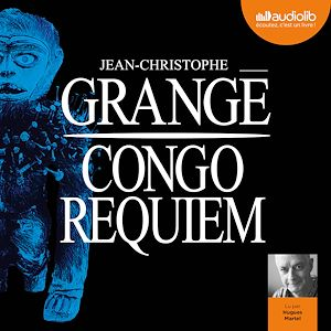Congo Requiem | Grangé, Jean-Christophe. Auteur