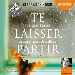 Te laisser partir | Mackintosh, Clare. Auteur