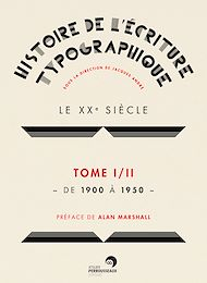 Téléchargez le livre :  Histoire de l'écriture typographique - Le XXe siècle I/II