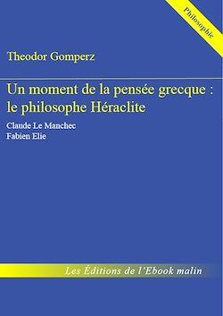 Un moment de la pensée grecque : le philosophe Héraclite - édition enrichie
