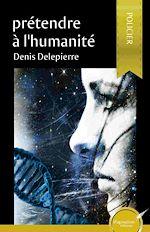 Téléchargez le livre :  Prétendre à l'humanité