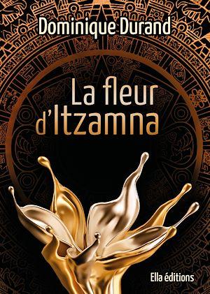 Téléchargez le livre :  La Fleur d'Itzamna