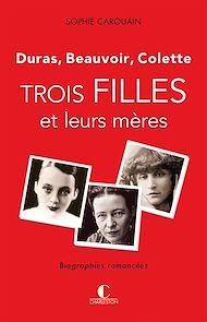Téléchargez le livre :  Trois filles et leurs mères - Duras, Colette, Beauvoir