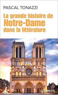 Téléchargez le livre :  La grande histoire de Notre-Dame dans la littérature