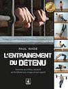 Télécharger le livre :  L'entraînement du détenu - Survivre au milieu carcéral en fortifiant son corps et son esprit