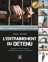 Téléchargez le livre :  L'entraînement du détenu - Survivre au milieu carcéral en fortifiant son corps et son esprit