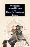 Télécharger le livre :  Aventures merveilleuses de Huon de Bordeaux