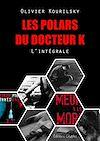Télécharger le livre :  Les polars du Docteur K, l'intégrale