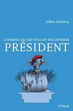 Téléchargez le livre :  L'homme qui ne voulait pas devenir Président