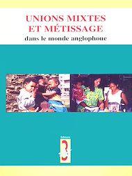 Téléchargez le livre :  Unions mixtes et métissage dans le monde anglophone