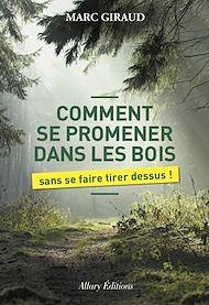 Téléchargez le livre :  Comment se promener dans les bois sans se faire tirer dessus