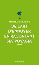 Download this eBook De l'art d'ennuyer en racontant ses voyages. Nouvelle édition.