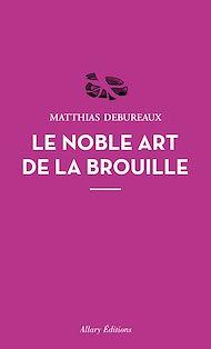 Téléchargez le livre :  Le noble art de la brouille