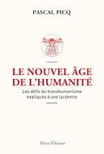 Download this eBook Le Nouvel âge de l'humanité. Les défis du transhumanisme expliqués à une lycéenne