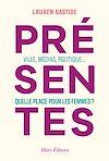 Télécharger le livre :  Présentes - Ville, médias, politique... Quelle place pour les femmes ?