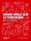Télécharger le livre :  Grand angle sur le terrorisme  - En 40 pages