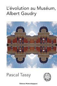 Téléchargez le livre :  L'évolution au Muséum, Albert Gaudry