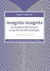 Télécharger le livre :  Incognita Incognita ou le plaisir de trouver ce qu'on ne cherchait pas