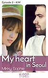 Télécharger le livre :  My heart in Seoul - Episode 2 Kim