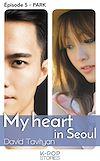 Télécharger le livre :  My Heart in Seoul - épisode 5 Park