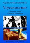 Télécharger le livre :  Voyeurisme noir