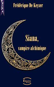 Téléchargez le livre :  Siana, Vampire Alchimique