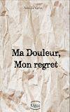 Télécharger le livre :  Ma douleur, Mon regret.