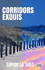 Téléchargez le livre :  Corridors exquis