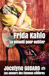 Frida Kahlo, la volonté pour oublier