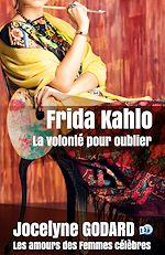 Téléchargez le livre :  Frida Kahlo, la volonté pour oublier